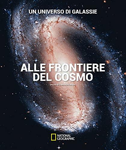 Un universo di galassie. Alle frontiere del cosmo. Ediz. illustrata