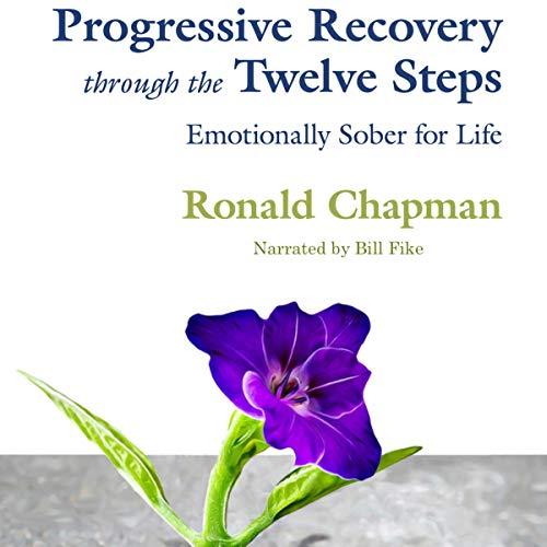 Progressive Recovery Through the Twelve Steps: Emotionally Sober for Life cover art
