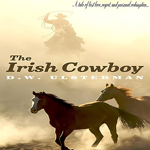 The Irish Cowboy                   By:                                                                                                                                 D.W. Ulsterman                               Narrated by:                                                                                                                                 Greg Patmore                      Length: 7 hrs and 5 mins     47 ratings     Overall 4.4