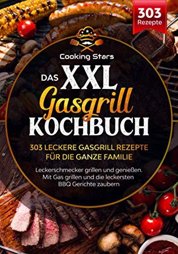 Das XXL Gasgrill Kochbuch - 303 leckere Gasgrill Rezepte für die ganze Familie: Leckerschmecker grillen und genießen. Mit Gas grillen und die leckersten BBQ Gerichte zaubern