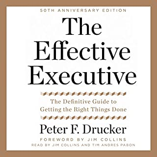 The Effective Executive     The Definitive Guide to Getting the Right Things Done              Written by:                                                                                                                                 Peter F. Drucker                               Narrated by:                                                                                                                                 Jim Collins,                                                                                        Tim Andres Pabon                      Length: 6 hrs and 15 mins     53 ratings     Overall 4.5