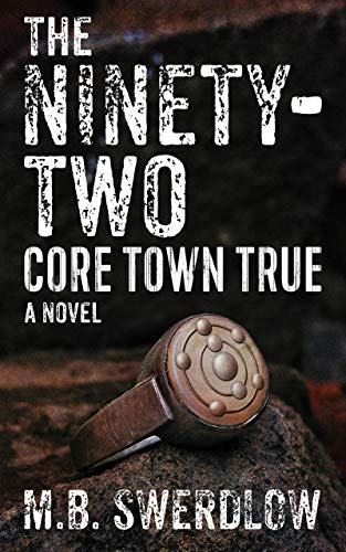 The Ninety-Two: Core Town True by M.B. Swerdlow