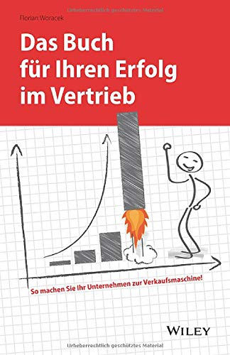 Das Buch für Ihren Erfolg im Vertrieb: So machen Sie Ihr Unternehmen zur Verkaufsmaschine!