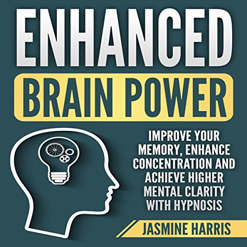 Enhanced Brain Power: Improve Your Memory, Enhance Concentration and Achieve Higher Mental Clarity with Hypnosis audiobook cover art