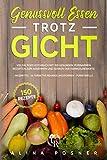 Genussvoll Essen trotz Gicht: Vielfältiges Kochbuch mit 150 gesunden, purinarmen Rezepten zum Abnehmen und Senken der Harnsäurewerte. inkl.Hausmittel - alternative...