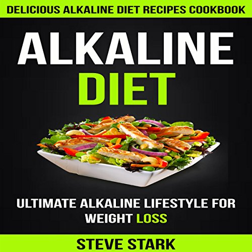 Alkaline Diet: Delicious Alkaline Diet Recipes Cookbook: Ultimate Alkaline Lifestyle for Weight Loss audiobook cover art