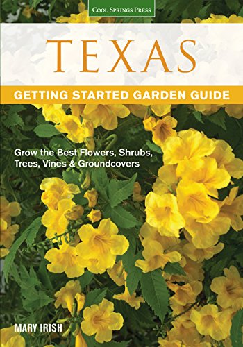 Texas Getting Started Garden Guide: Grow the Best Flowers, Shrubs, Trees, Vines...