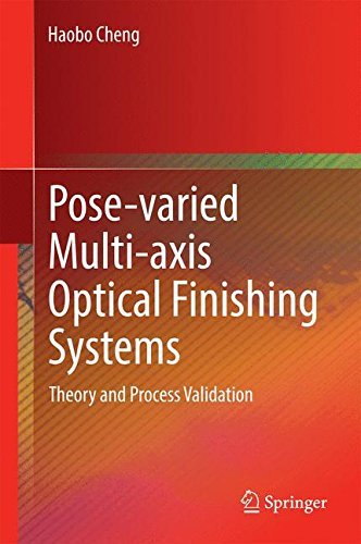 Pose-Varied Multi-Axis Optical Finishing Systems: Theory and Process Validation by Haobo Cheng (2014-09-16)