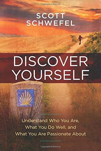 Discover Yourself: Understand Who You Are, What You Do Well, and What You Are Passionate About