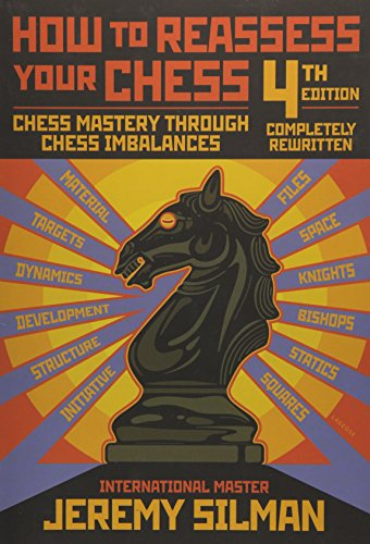Compare Textbook Prices for How to Reassess Your Chess: Chess Mastery Through Chess Imbalances 4th Edition ISBN 9781890085131 by Silman, Jeremy