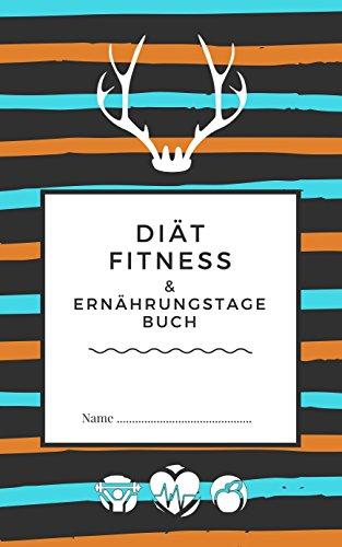 Diät Fitness- & Ernährungstagebuch: 90 Day Tagebuch - Abnehmtagebuch zum ausfüllen + Motivationsspruch für Jeden Tag und 14 beste Methoden dauerhaft Sport zu treiben