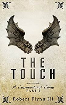 The Touch: A Supernatural Story - Part I by [Robert Flynn III]