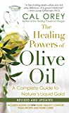 The Healing Powers Of Olive Oil:: A Complete Guide To Nature's Liquid Gold