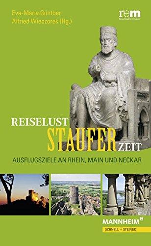 Reiselust Stauferzeit: Ausflugsziele an Rhein, Main und Neckar