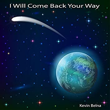 I Will Come Back Your Way