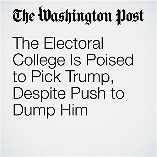 The Electoral College Is Poised to Pick Trump, Despite Push to Dump Him cover art