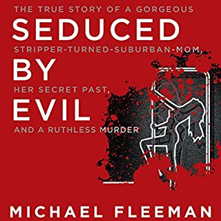 Seduced by Evil     The True Story of a Gorgeous Stripper-Turned-Suburban-Mom, Her Secret Past, and a Ruthless Murder              By:                                                                                                                                 Michael Fleeman                               Narrated by:                                                                                                                                 Malcolm Hillgartner                      Length: 8 hrs and 29 mins     17 ratings     Overall 4.3