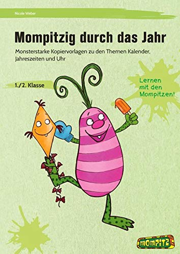 Mompitzig durch das Jahr: Monsterstarke Kopiervorlagen zu den Themen Kalender, Jahreszeiten und Uhr (1. und 2. Klasse)