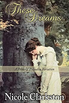 These Dreams: A Pride and Prejudice Variation by [Nicole Clarkston, a Lady, Janet Taylor]