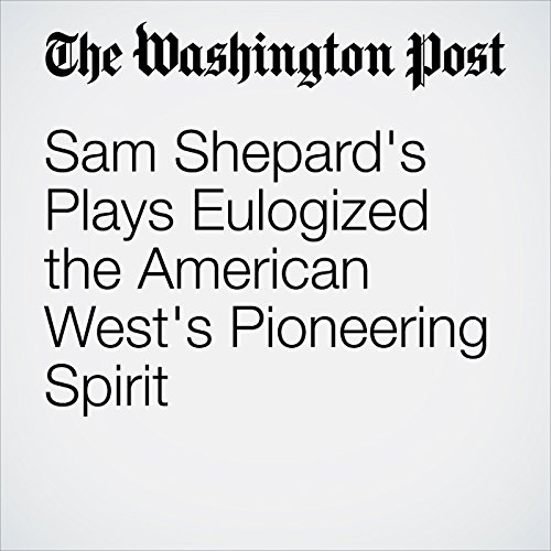 Sam Shepard's Plays Eulogized the American West's Pioneering Spirit copertina