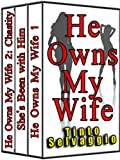 He Owns My Wife Special 3 Book Cuckold Marriage Bundle: He Owns My Wife 1 (First Time Cuckolding), She's Been with Him, He Owns My Wife 2 (Chastity Belt Submission)