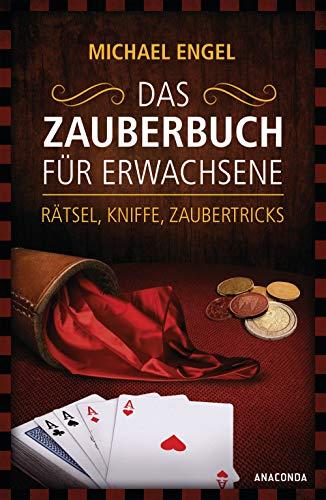 Das Zauberbuch für Erwachsene - Rätsel, Kniffe, Zaubertricks: Mit anschaulichen Trickerklärunge, zahlreichen Fotos und Illustrationen
