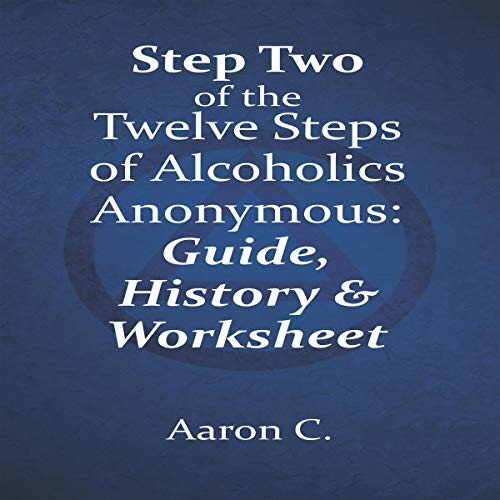 Step Two of the Twelve Steps of Alcoholics Anonymous: Guide & History cover art