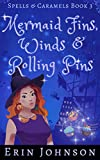 Mermaid Fins, Winds & Rolling Pins: A Cozy Witch Mystery (Spells...