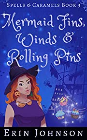 Mermaid Fins, Winds & Rolling Pins: A Cozy Witch Mystery (Spells & Caramels Book 3)