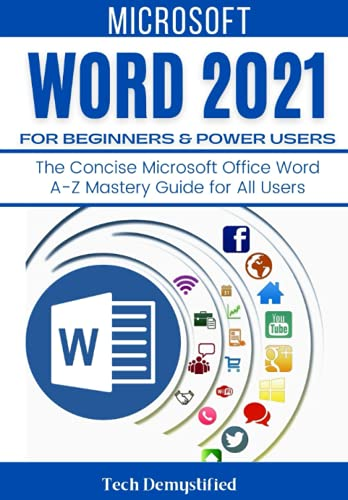 MICROSOFT WORD 2021 FOR BEGINNERS & POWER USERS: The Concise Microsoft Office Word A-Z Mastery Guide for All Users