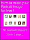 『 How to make your Portrait Image for free 』 - No download required - ( 10min 21steps )