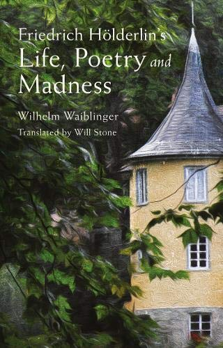 Friedrich Hoelderlin's Life, Poetry and Madness