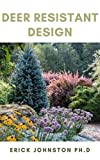 Deer Resistance Design: The Guide To Fence-free Gardens that Thrive Despite the Deer