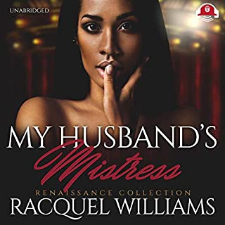 My Husband's Mistress     Renaissance Collection              By:                                                                                                                                 Racquel Williams                               Narrated by:                                                                                                                                 Nicole Small                      Length: 6 hrs and 46 mins     430 ratings     Overall 4.3