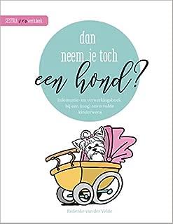 Dan neem je toch een hond?: Informatie- en verwerkingsboek bij een (nog) onvervulde kinderwens (Dutch Edition)