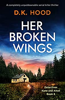 Her Broken Wings: A completely unputdownable serial killer thriller (Detectives Kane and Alton Book 8) by [D.K. Hood]