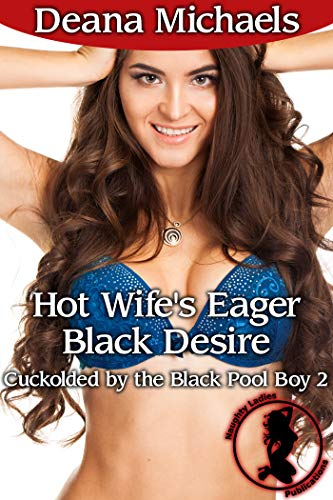Hot Wife's Eager Black Desire (Cuckolded by the Black Pool Boy 2) (English Edition)