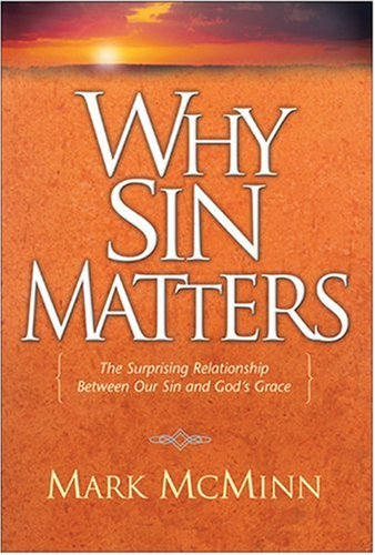 Image of Why Sin Matters: The Surprising Relationship between Our Sin and God's Grace