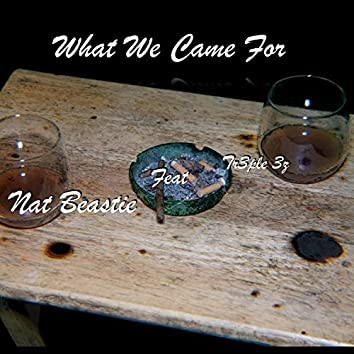 What We Came For: Nat Beastie (feat. Tr3ple 3z)