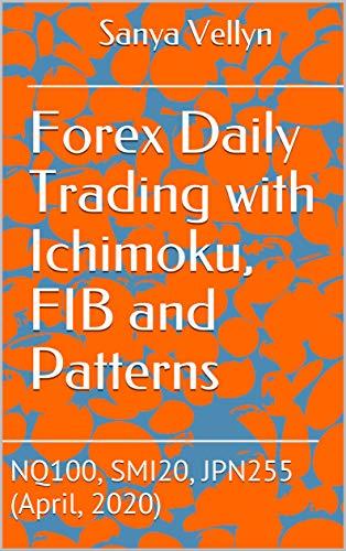 Forex Daily Trading with Ichimoku, FIB and Patterns: NQ100, SMI20, JPN255 (April, 2020) (English Edition)