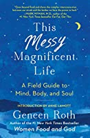 This Messy Magnificent Life: A Field Guide to Mind, Body, and Soul
