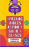 APRENDE INGLÉS RÁPIDO Y SIN IR A CLASES: ¡Aprende Ingles desde casa y empieza a hablar ya!