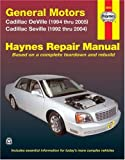 General Motors Cadillac Deville and Seville Automotive Repair Manual: Cadillac Deville (1994 Thru 2005), Cadillac Seville (1992 Thru 2004) (Hayne's Automotive Repair Manual)