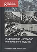 The Routledge Companion to the History of Retailing (Routledge Companions in Business, Management and Marketing)