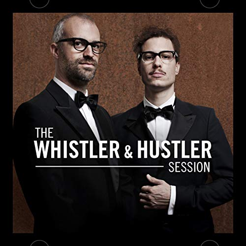 The Whistler & Hustler Session