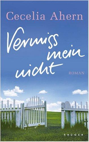 Vermiss mein nicht: Roman von Cecelia Ahern ( 27. April 2007 )