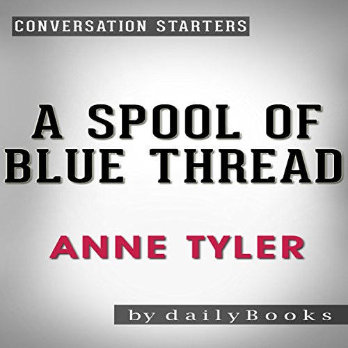 A Spool of Blue Thread: A Novel by Anne Tyler | Conversation Starters audiobook cover art