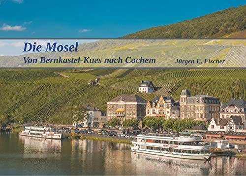 Die Mosel: Von Bernkastel-Kues nach Cochem