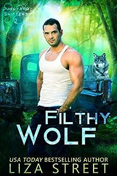 Filthy Wolf (Junkyard Shifters Book 2) by [Liza Street]