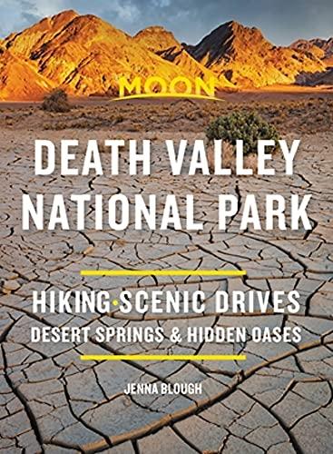Moon Death Valley National Park: Hiking, Scenic Drives, Desert Springs & Hidden Oases (Travel Guide)